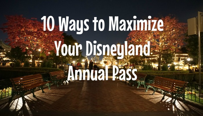 10 Ways to Maximize Your Disneyland Annual Pass