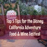 Top 5 Tips for the Disney California Adventure Food & Wine Festival